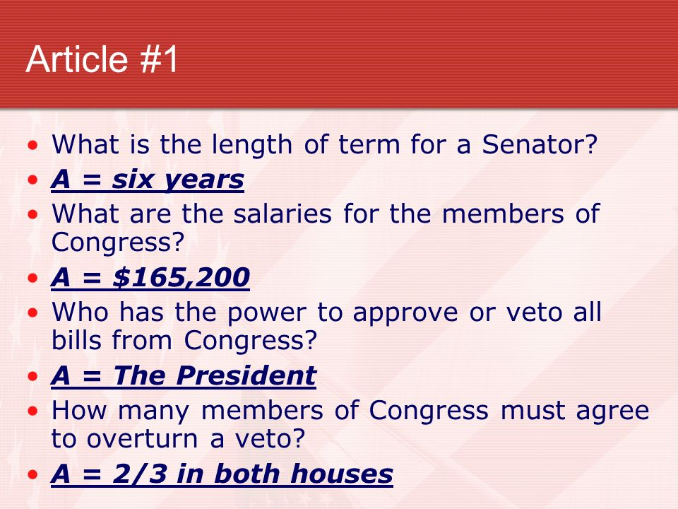 Article #1 What is the length of term for a Senator A = six years