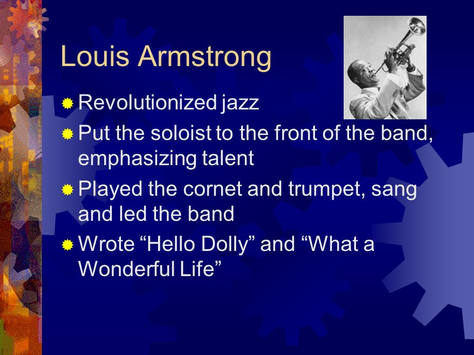 Louis Armstrong Revolutionized jazz