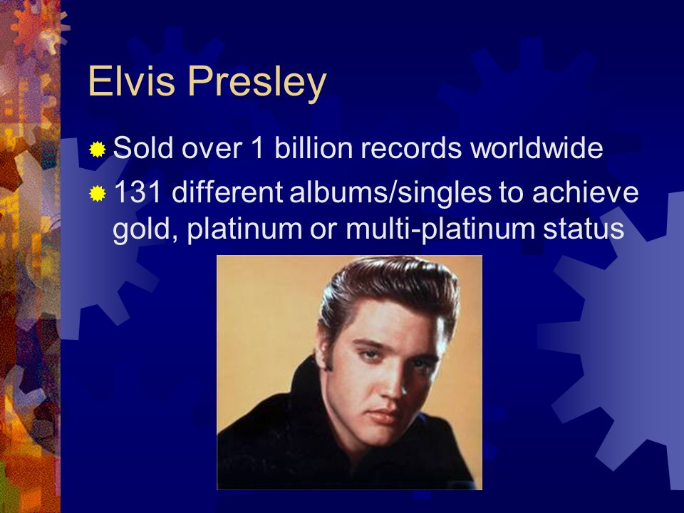 Elvis Presley Sold over 1 billion records worldwide