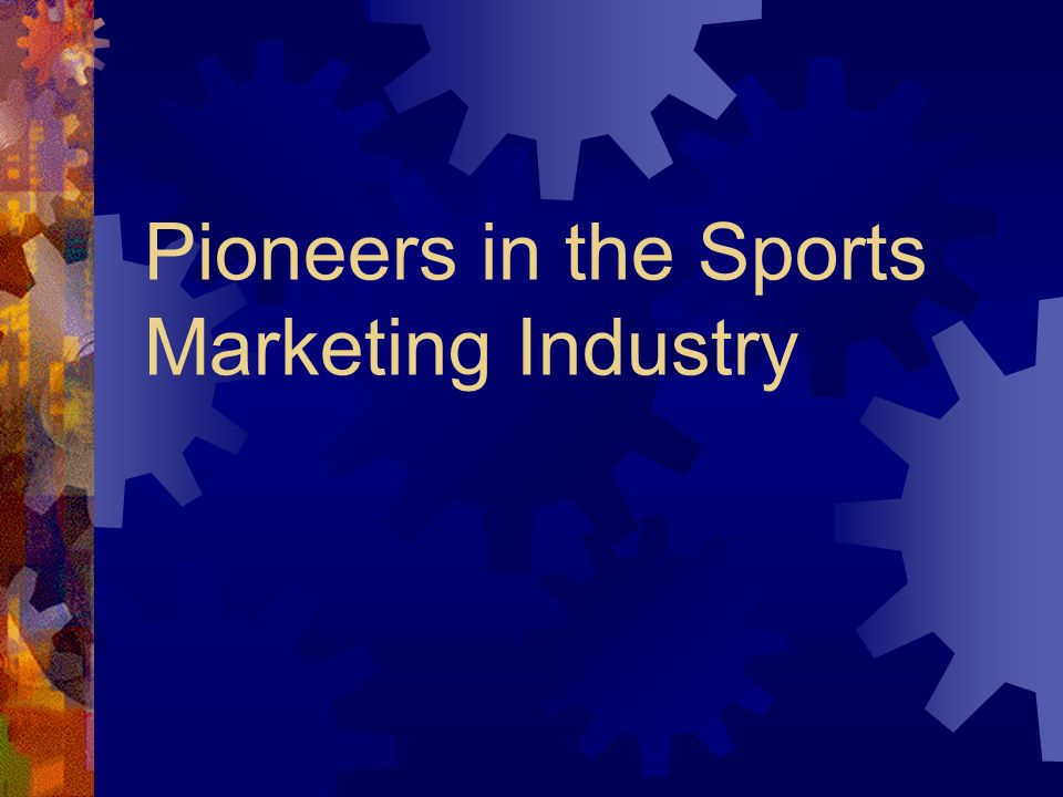 Pioneers in the Sports Marketing Industry