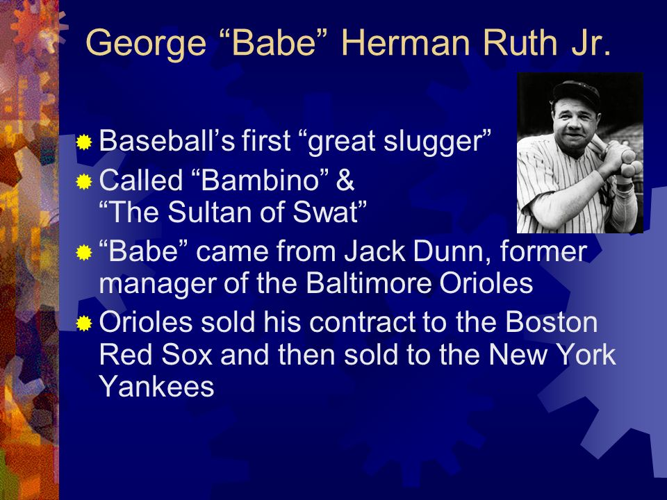 George Babe Herman Ruth Jr.