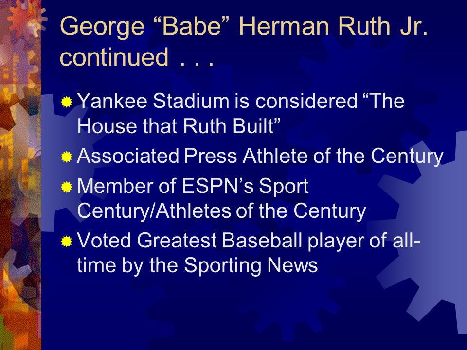 George Babe Herman Ruth Jr. continued . . .