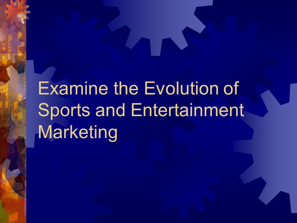 Examine the Evolution of Sports and Entertainment Marketing