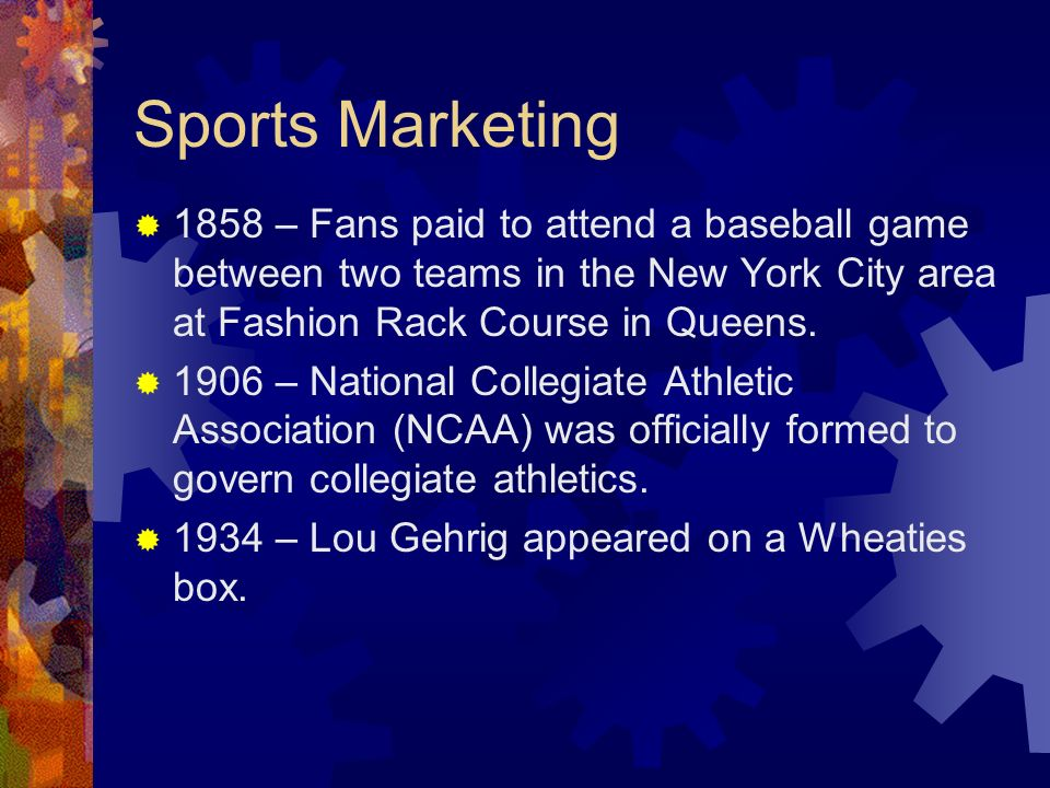 Sports Marketing 1858 – Fans paid to attend a baseball game between two teams in the New York City area at Fashion Rack Course in Queens.