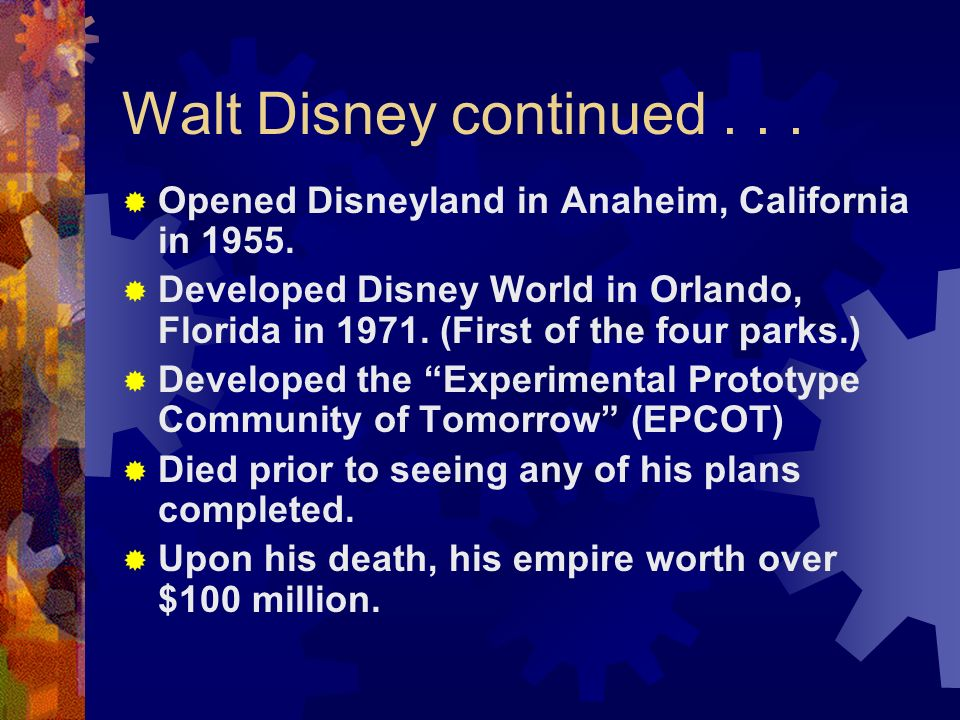 Walt Disney continued . . . Opened Disneyland in Anaheim, California in 1955.