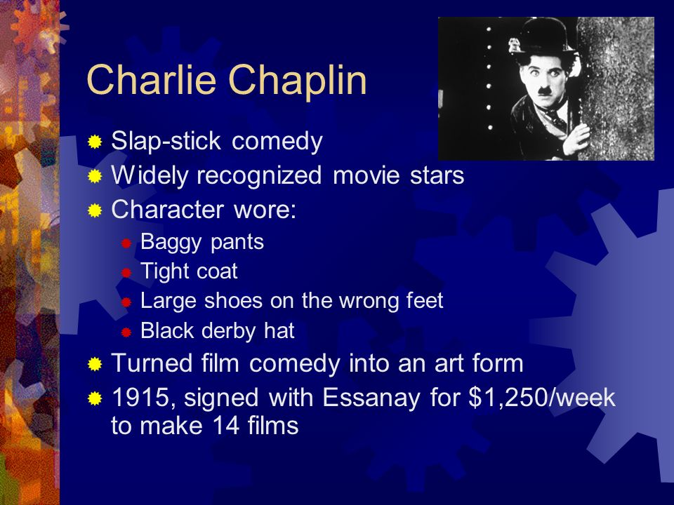 Charlie Chaplin Slap-stick comedy Widely recognized movie stars