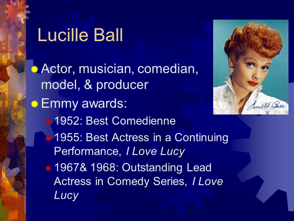 Lucille Ball Actor, musician, comedian, model, & producer Emmy awards:
