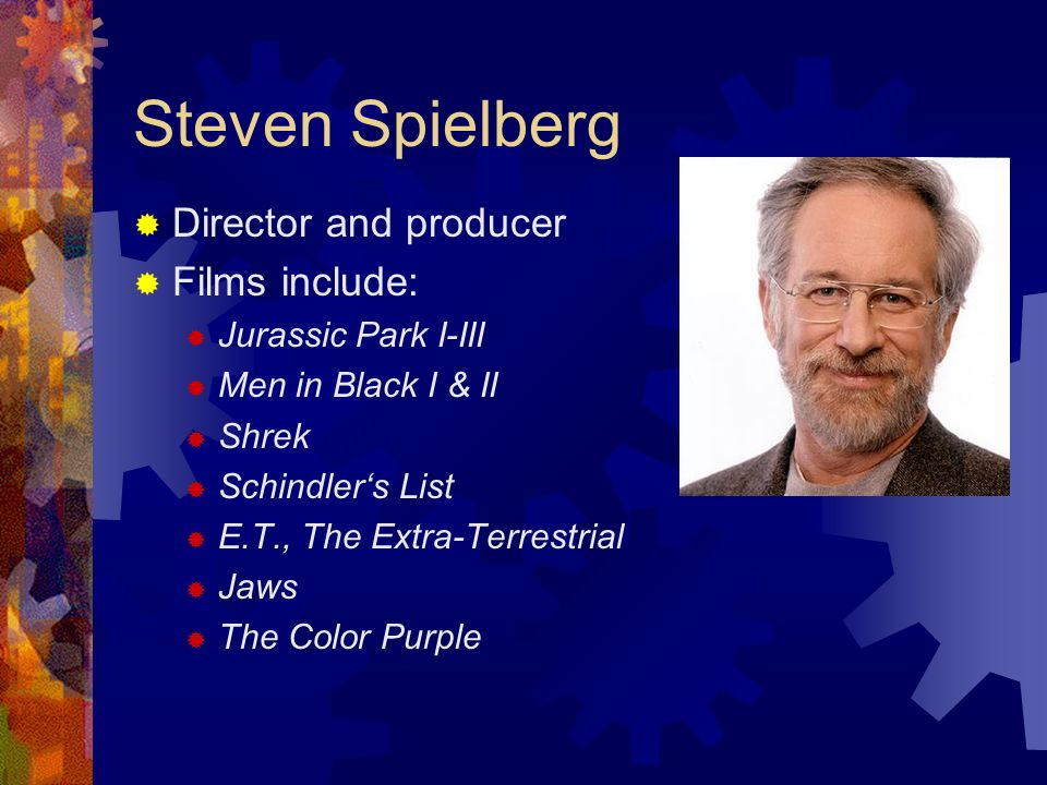 Steven Spielberg Director and producer Films include: