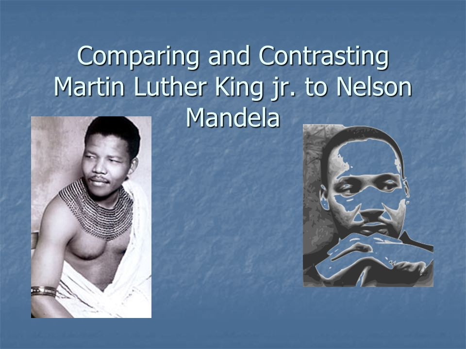 Comparing and Contrasting Martin Luther King jr. to Nelson Mandela