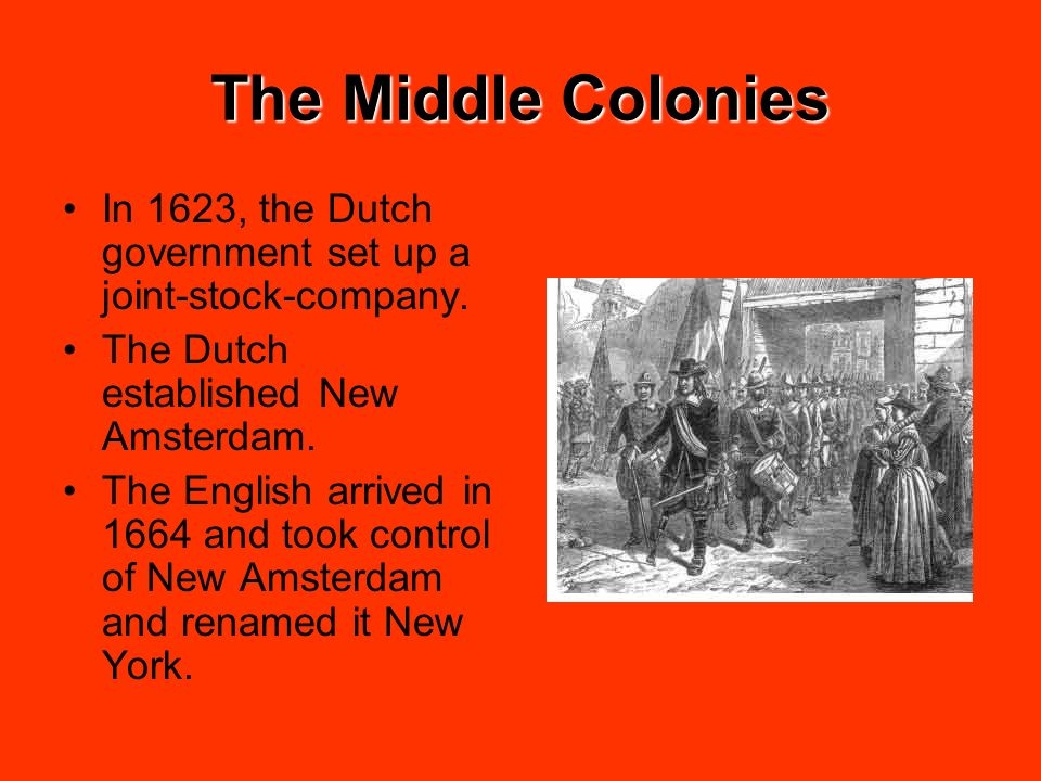 The Middle Colonies In 1623, the Dutch government set up a joint-stock-company. The Dutch established New Amsterdam.