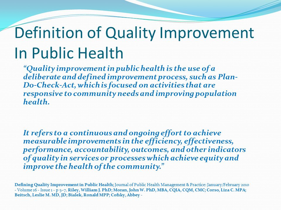 quality improvement in public health Tips for preventing medical errors and promoting patient safety, measuring health care quality, consumer assessment of a public-private partnership working to improve as part of its goal to support a culture of patient safety and quality improvement in the nation's health care.
