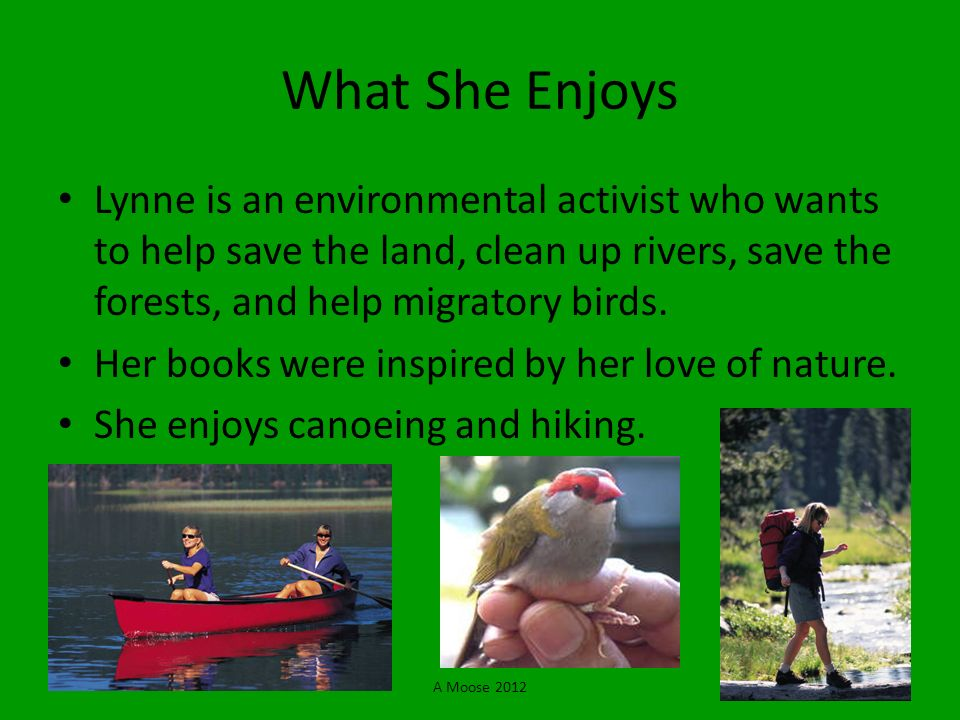 What She Enjoys Lynne is an environmental activist who wants to help save the land, clean up rivers, save the forests, and help migratory birds.