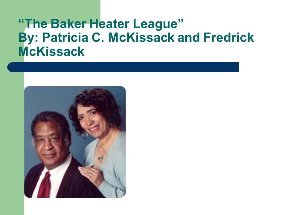 The Baker Heater League By: Patricia C
