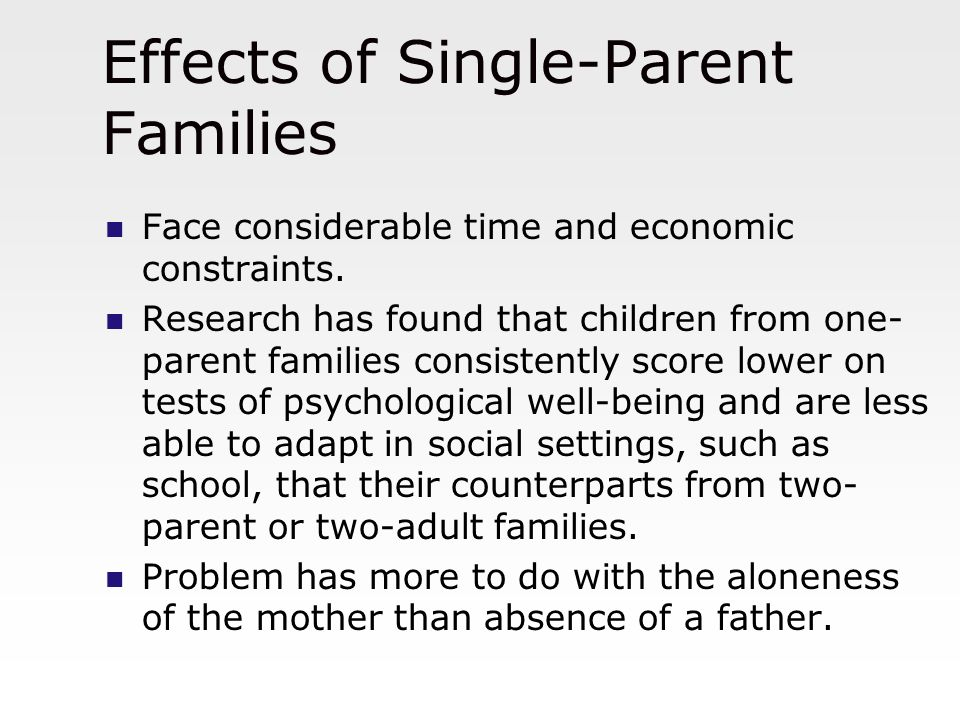 effect of single parent household on child education 2013-9-28 single parent families have  i still feel grief every time my child goes to his father's  of the household tasks, like packing.