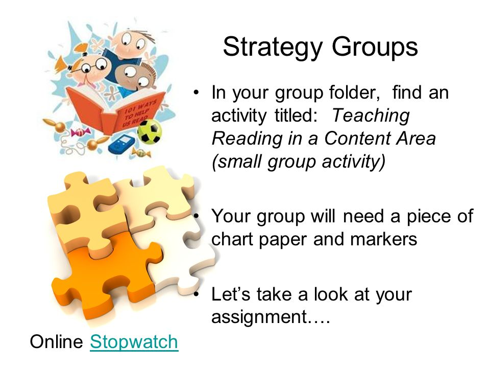 Strategy GroupsIn your group folder, find an activity titled: Teaching Reading in a Content Area (small group activity)