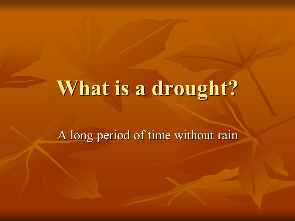 A long period of time without rain