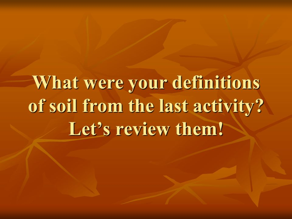 What were your definitions of soil from the last activity
