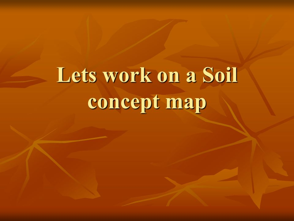 Lets work on a Soil concept map