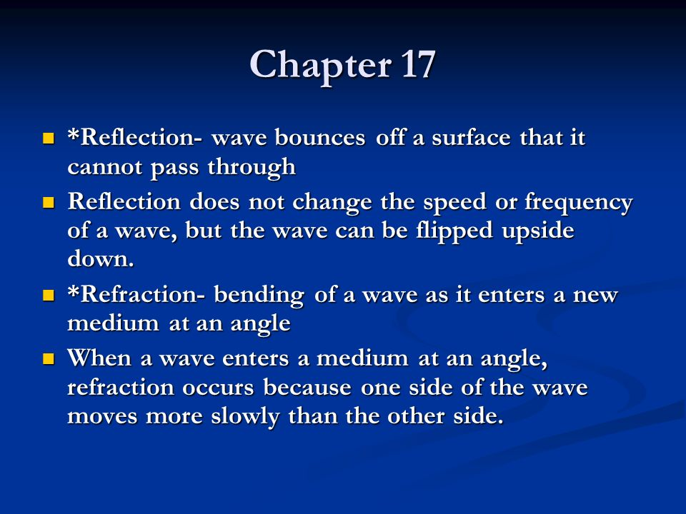 Chapter 17 *Reflection- wave bounces off a surface that it cannot pass through.