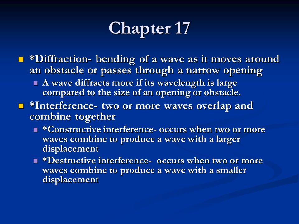 Chapter 17 *Diffraction- bending of a wave as it moves around an obstacle or passes through a narrow opening.