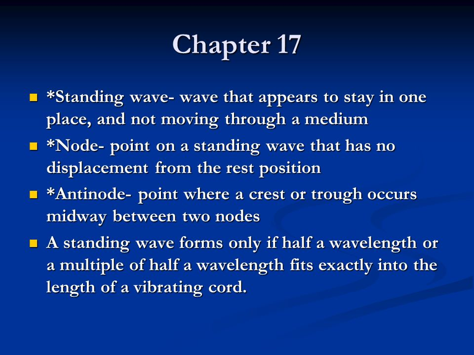 Chapter 17 *Standing wave- wave that appears to stay in one place, and not moving through a medium.