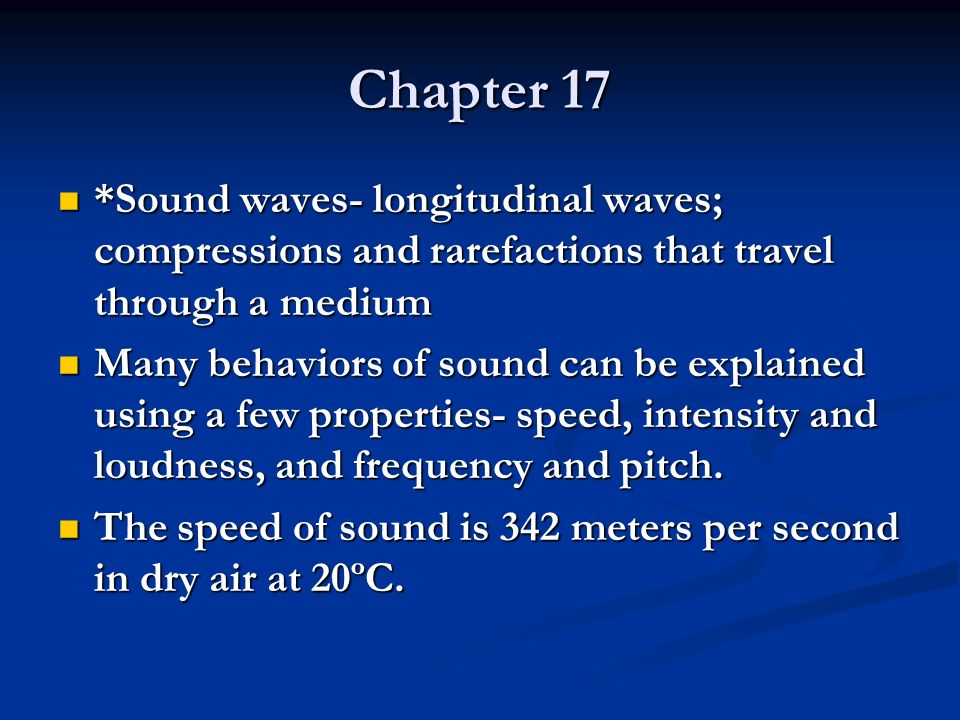 Chapter 17 *Sound waves- longitudinal waves; compressions and rarefactions that travel through a medium.