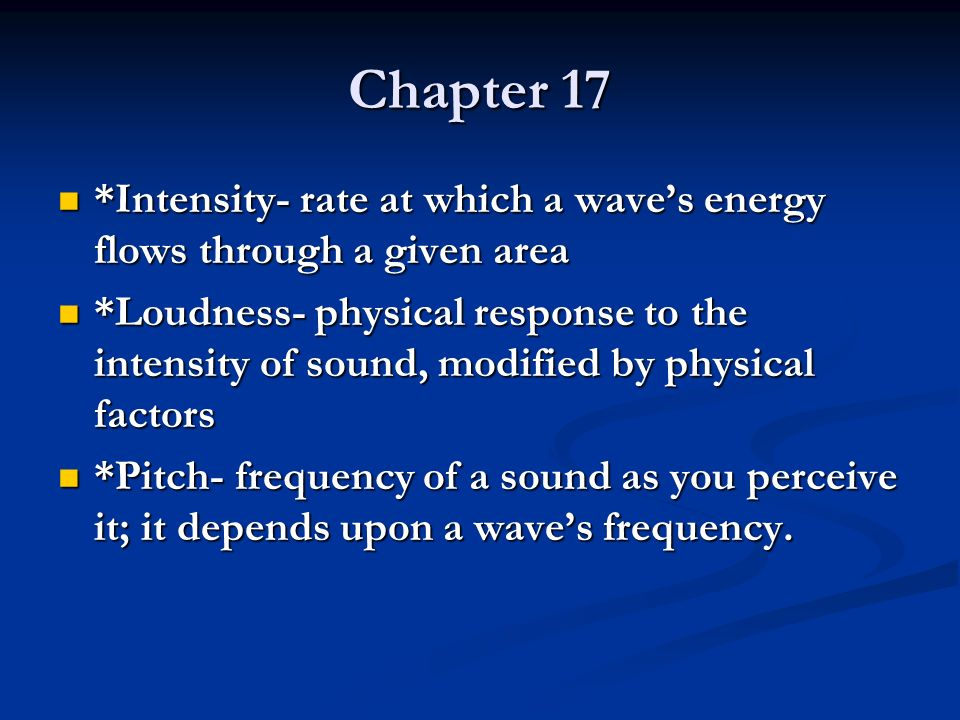 Chapter 17 *Intensity- rate at which a wave's energy flows through a given area.