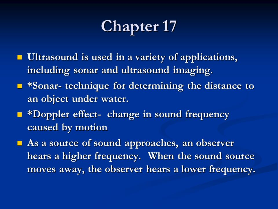 Chapter 17 Ultrasound is used in a variety of applications, including sonar and ultrasound imaging.