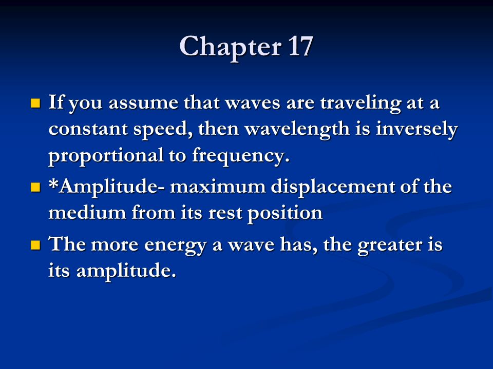Chapter 17 If you assume that waves are traveling at a constant speed, then wavelength is inversely proportional to frequency.
