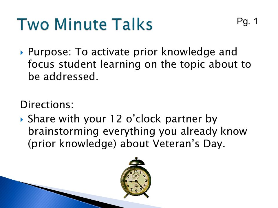 Two Minute Talks Pg. 1. Purpose: To activate prior knowledge and focus student learning on the topic about to be addressed.