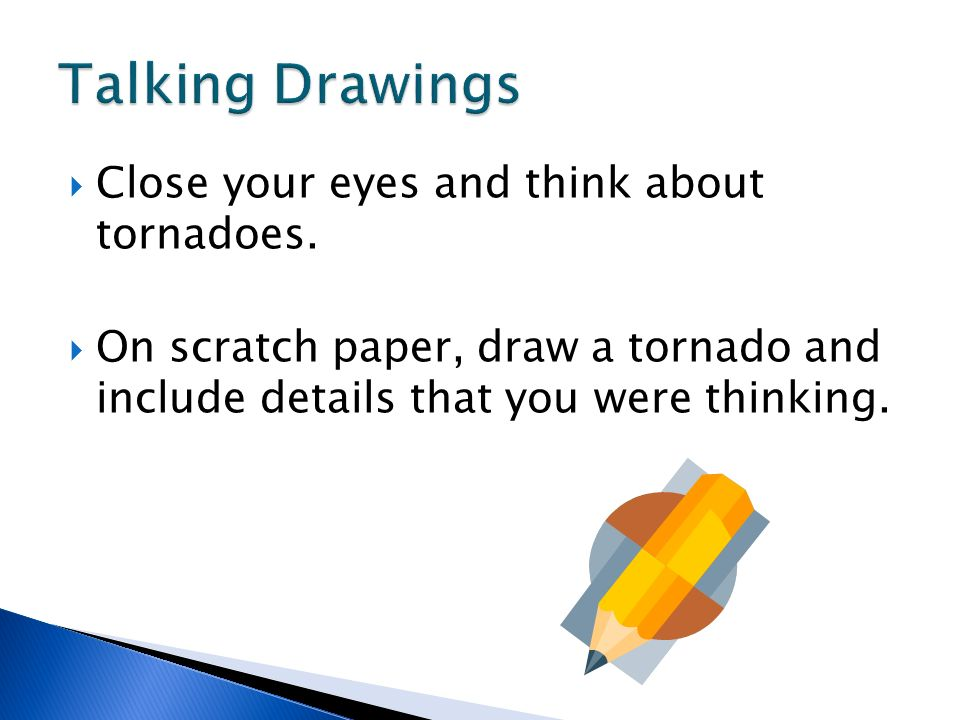 Talking Drawings Close your eyes and think about tornadoes.