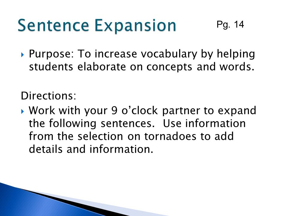Sentence Expansion Pg. 14. Purpose: To increase vocabulary by helping students elaborate on concepts and words.