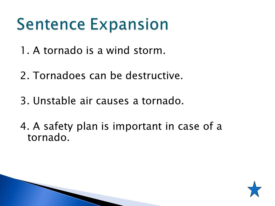 Sentence Expansion 1. A tornado is a wind storm.