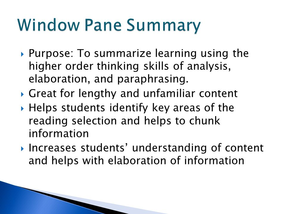 Window Pane Summary Purpose: To summarize learning using the higher order thinking skills of analysis, elaboration, and paraphrasing.