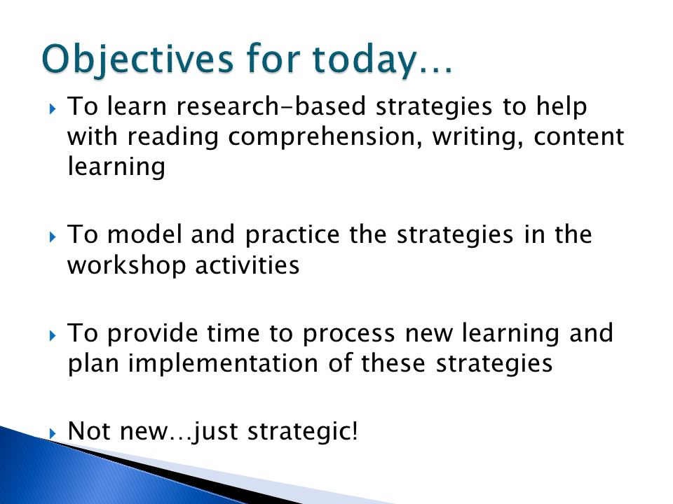 Objectives for today… To learn research-based strategies to help with reading comprehension, writing, content learning.