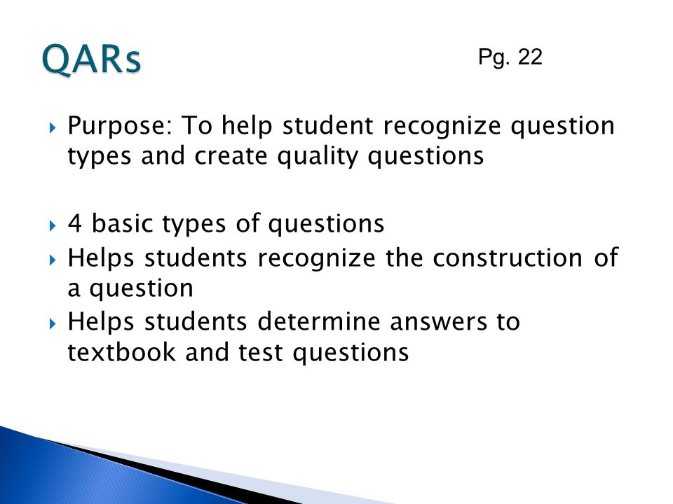 QARs Pg. 22. Purpose: To help student recognize question types and create quality questions. 4 basic types of questions.