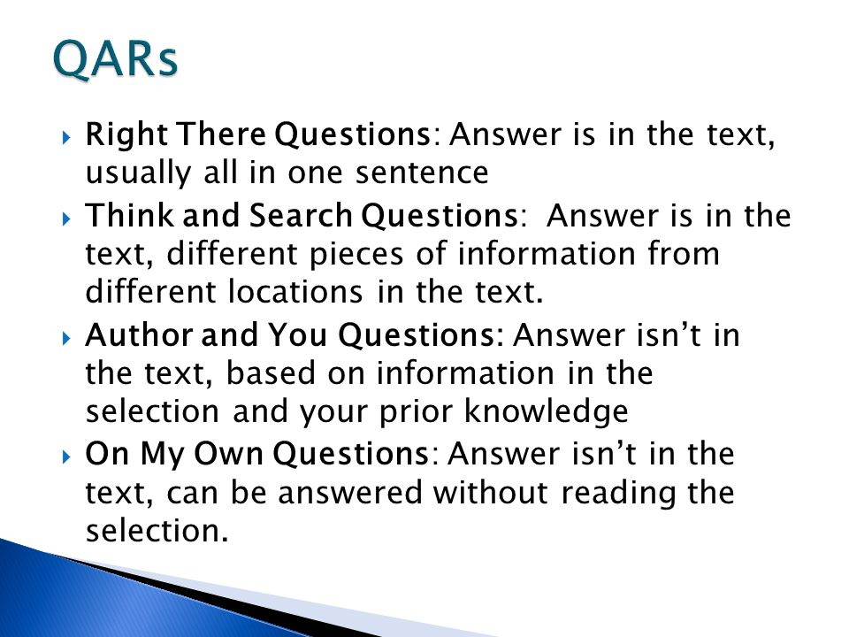 QARs Right There Questions: Answer is in the text, usually all in one sentence.
