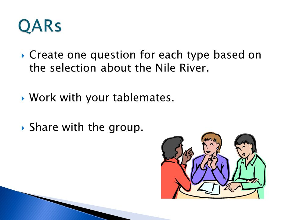 QARs Create one question for each type based on the selection about the Nile River. Work with your tablemates.