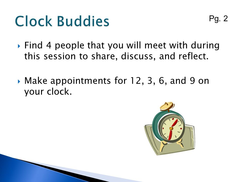 Clock Buddies Pg. 2. Find 4 people that you will meet with during this session to share, discuss, and reflect.