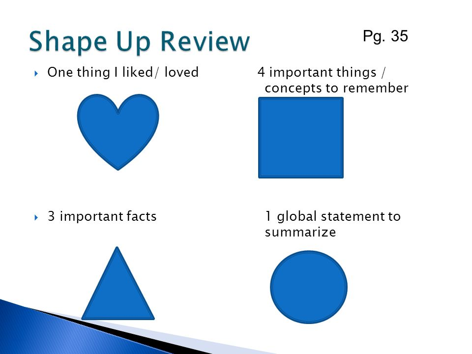 Shape Up Review Pg. 35. One thing I liked/ loved 4 important things / concepts to remember.