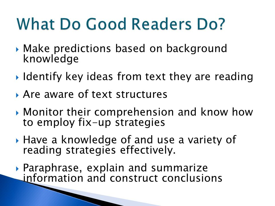 What Do Good Readers Do Make predictions based on background knowledge. Identify key ideas from text they are reading.