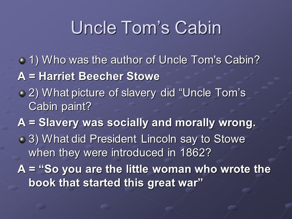 Uncle Tom's Cabin 1) Who was the author of Uncle Tom s Cabin