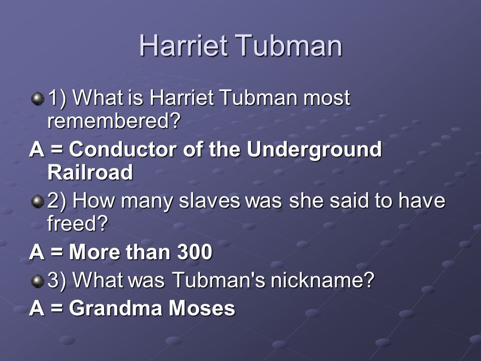 Harriet Tubman 1) What is Harriet Tubman most remembered