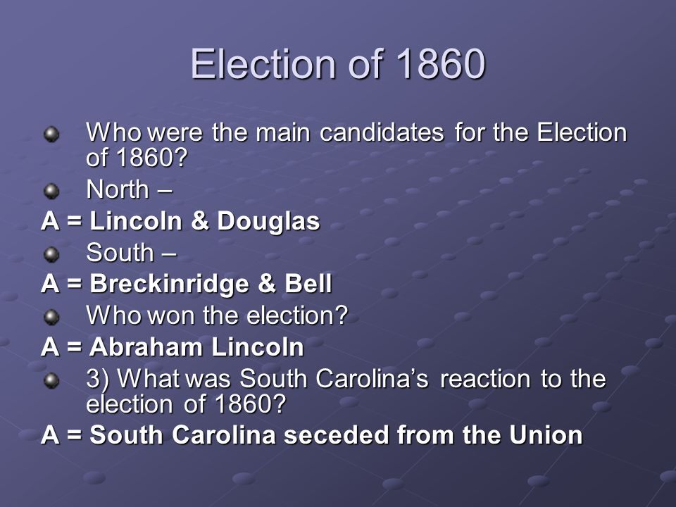 Election of 1860 Who were the main candidates for the Election of 1860 North – A = Lincoln & Douglas.