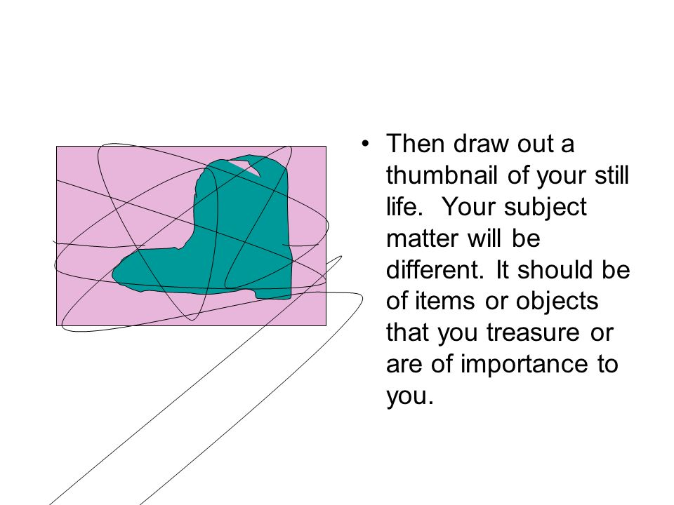 Then draw out a thumbnail of your still life