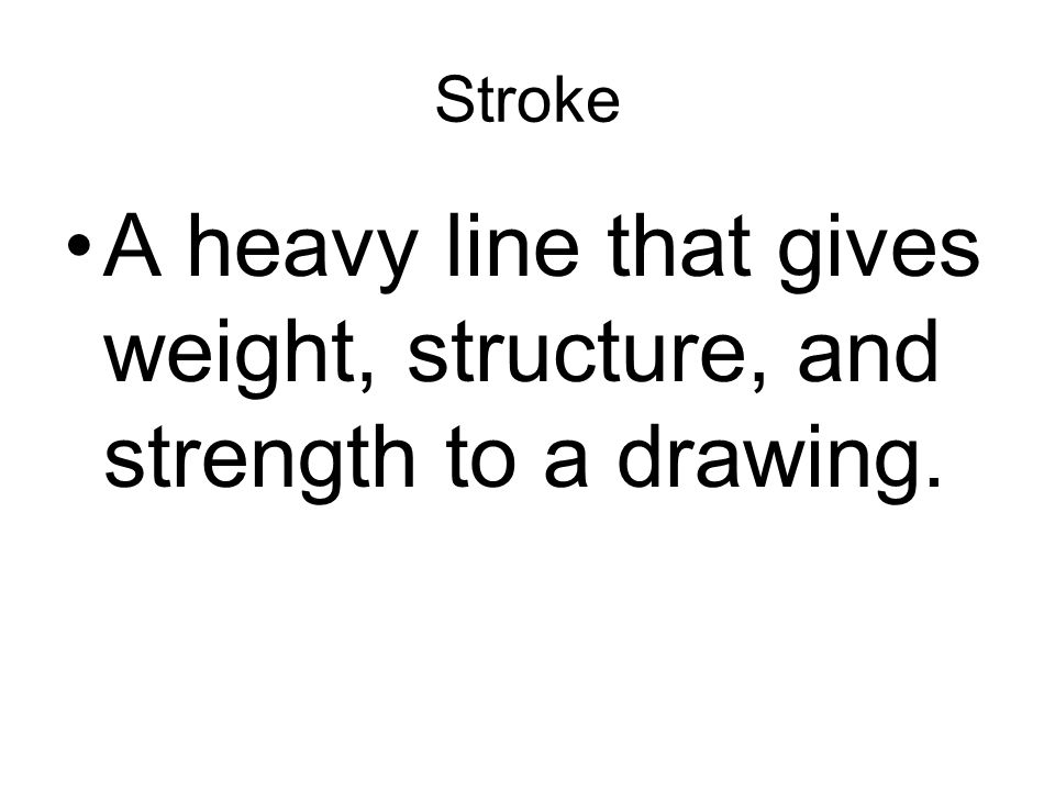 A heavy line that gives weight, structure, and strength to a drawing.