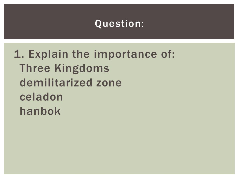 Question: 1. Explain the importance of: Three Kingdoms demilitarized zone celadon hanbok