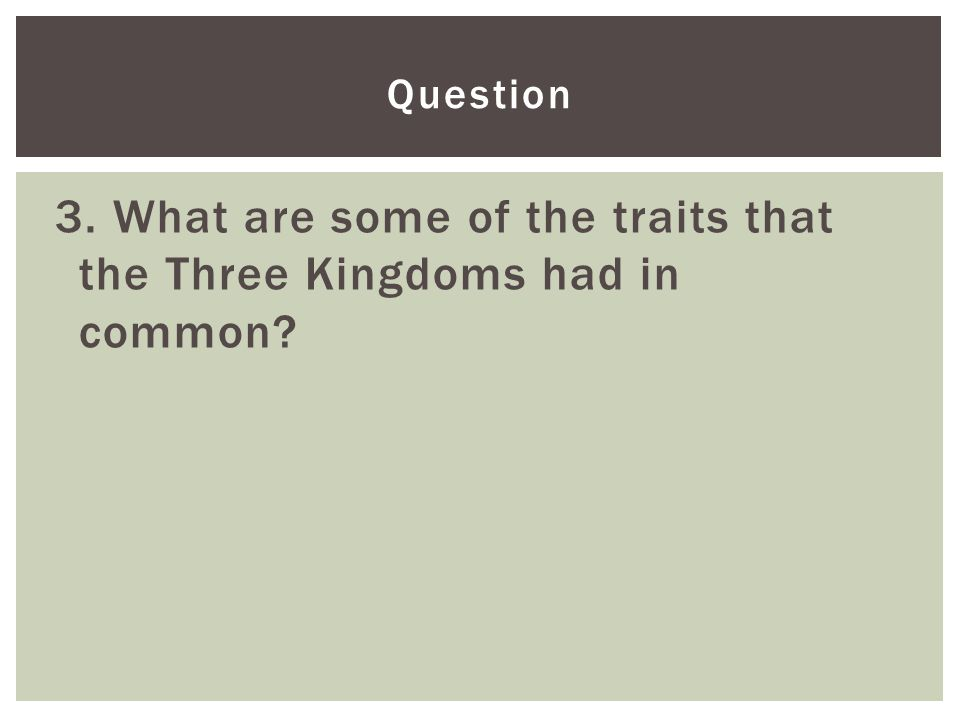 3. What are some of the traits that the Three Kingdoms had in common