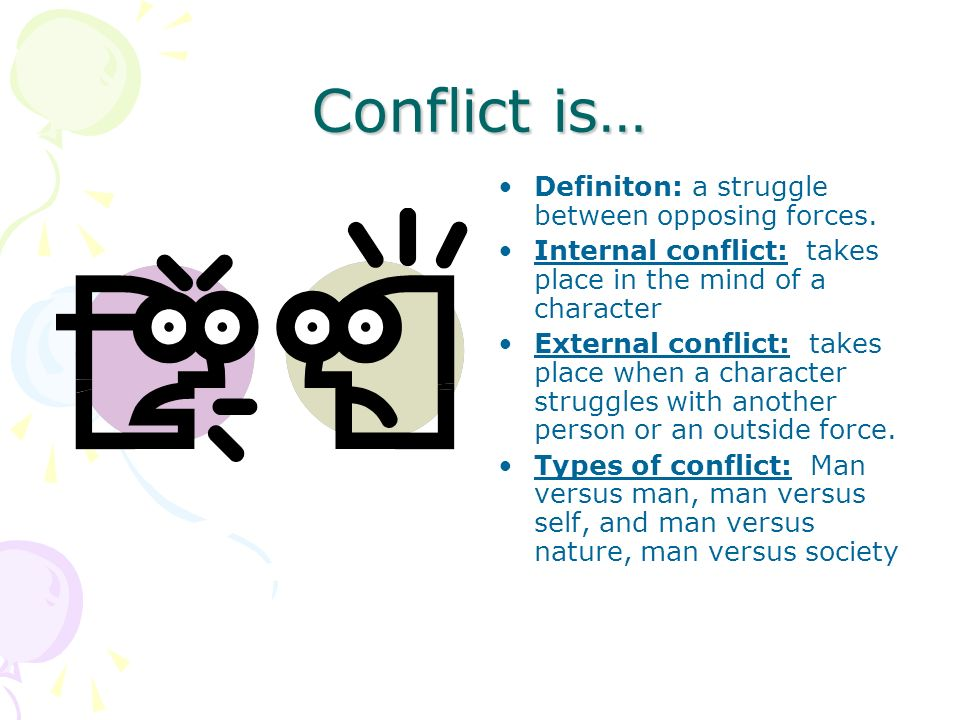 Conflict is… Definiton: a struggle between opposing forces.