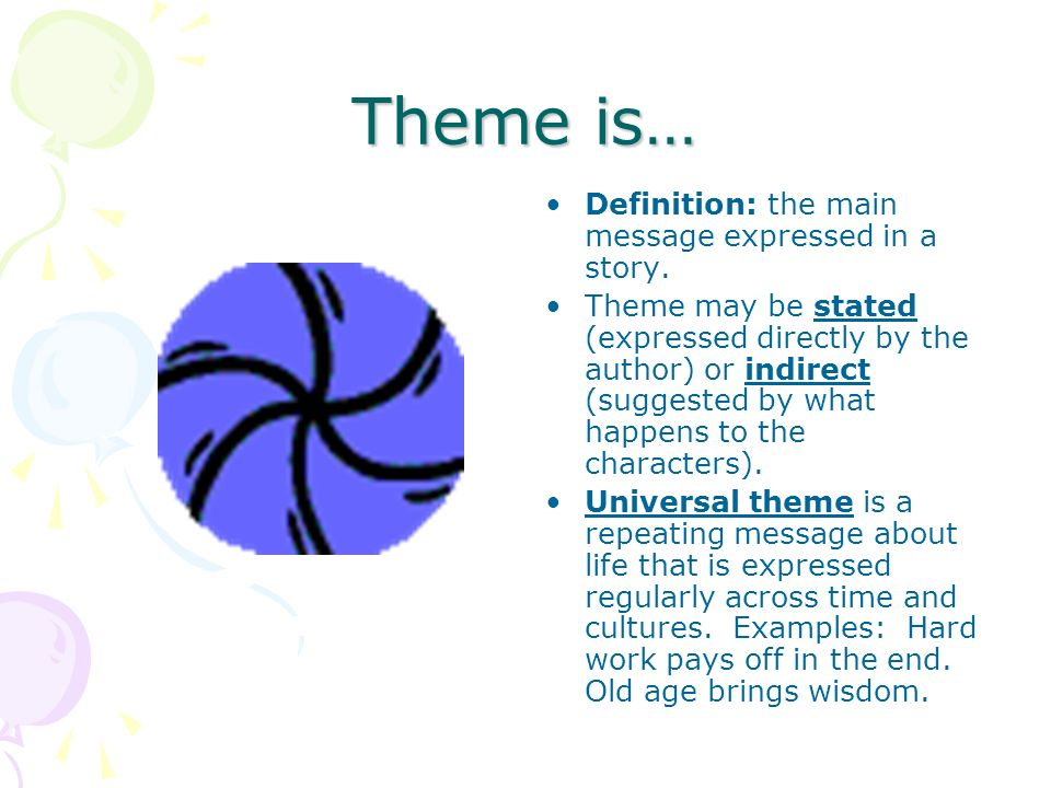 Theme is… Definition: the main message expressed in a story.